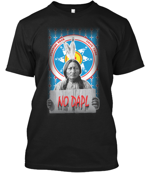 Standing Rock Sioux Tribe No Dapl Black T-Shirt Front