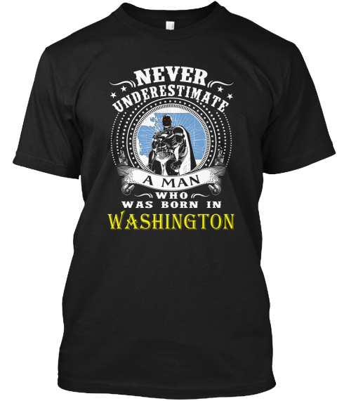 Never Underestimate A Man Who Was Born In Washington Black T-Shirt Front