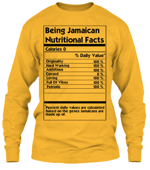 Being Jamaican Nutritional Facts Calories 0  Percent Daily Values Are Calculated Based On The Genes Jamaicanso Are... Gold T-Shirt Front