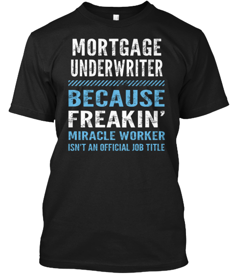 Mortgage Underwater Because Freakin Miracle Worker Isn T An Official Job Title T-Shirt Front