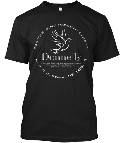 For The Wind Passeth Over It, And It Is Gone. Ps 103:18 Donnelly Funeral Home & Cremation Services Moderately Priced... Black T-Shirt Front