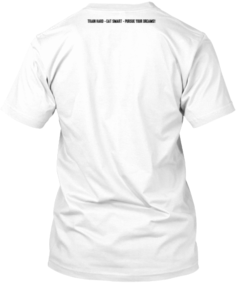 Train Hard Eat Smart Pursue Your Dreams White T-Shirt Back