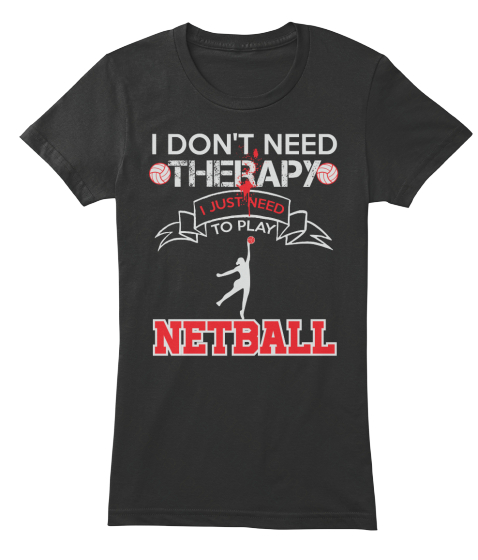 I Don't Need Therapy I Just Need To Play Netball Women's T-Shirt Front