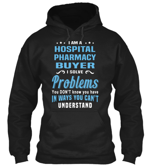 I Am A Hospital Pharmacy Buyer I Solve Problems You Don't Know You Have In Ways You Can't Understand Sweatshirt Front