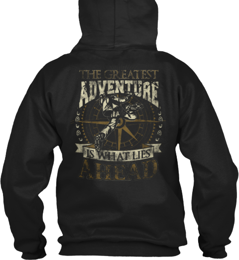 The Greatest Adventure Is What Lies Ahead Black T-Shirt Back