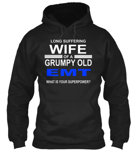 Long Suffering Wife Of A Grumpy Old Emt What Is Your Superpower? Black T-Shirt Front