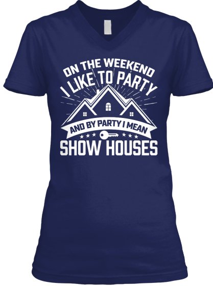 On The Weekend I Like To Party And By Party I Mean Show Houses T-Shirt Front