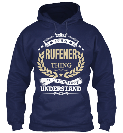 It's A Rufener Thing You Wouldn't Understand Navy Sweatshirt Front