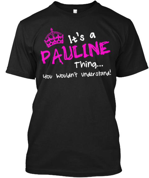 It's A Pauline Thing [Limited Edition] Black T-Shirt Front