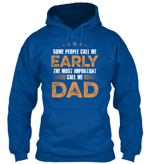 Some People Call Me Early The Most Important Call Me Dad Royal T-Shirt Front