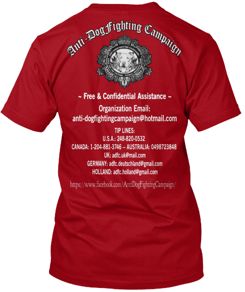 Anti Dog Fighting Campaign Free & Confidential Assistance Organization Email Anti Dogfightingcampaign@Hotmail.Com Tip... Deep Red T-Shirt Back