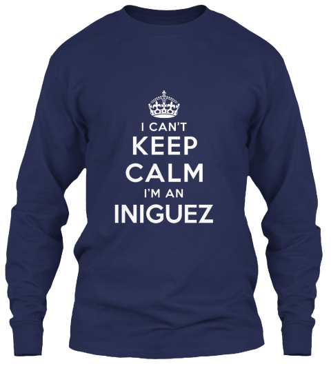 I Can't Keep Calm I'm An Iniguez Navy Long Sleeve T-Shirt Front
