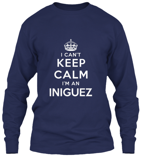 I Can't Keep Calm I'm An Iniguez Long Sleeve T-Shirt Front