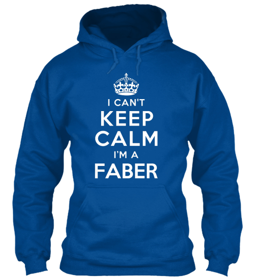 I Can't Keep Calm I'm A Faber Sweatshirt Front