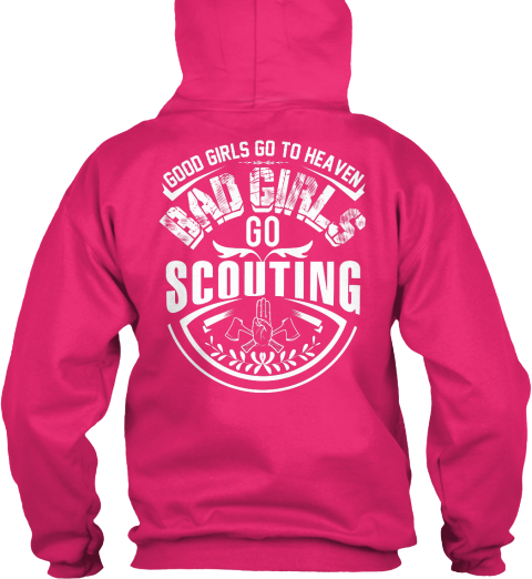 Good Girls Go To Heaven Bad Girls Go Scouting Heliconia Sweatshirt Back