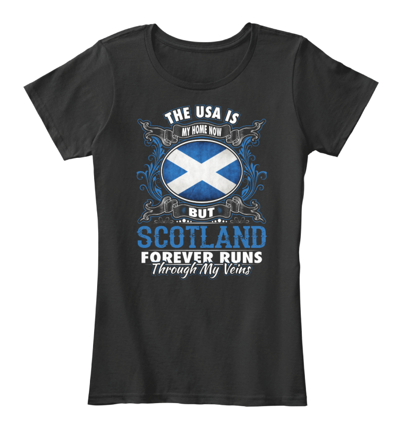 b3e292eb95a Usa Is My Home Now But Scotland Always - The Forever Women s Premium Tee T- Shirt