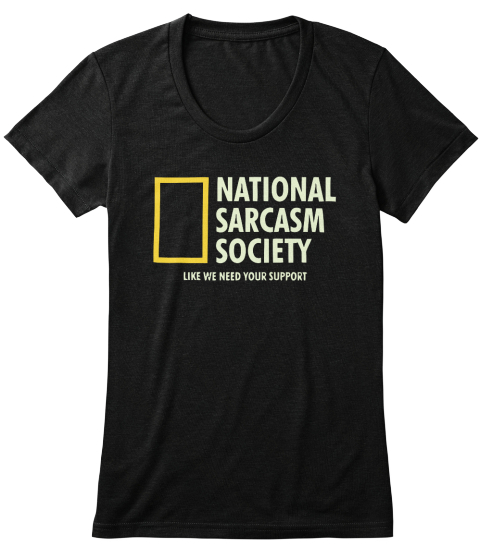1b6808ec44d6 National Sarcasm Society - national sarcasm society like we need your  support Products from Teespring best Seller   Teespring