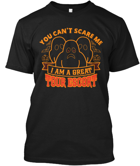 You Can't Scare Me I Am A Great Tour Escort Black T-Shirt Front