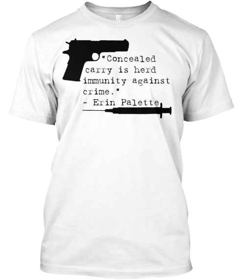 Concealed Carry Is Herd Immunity Against Crime.  Erin Palette White T-Shirt Front