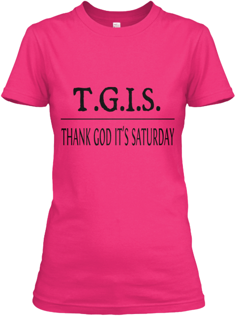 T G.I S Thank God It's Saturday Heliconia Women's T-Shirt Front