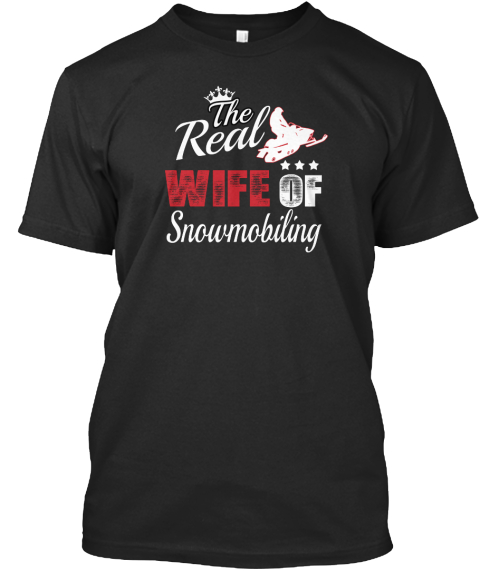 The Real Wife Of Snowmobiling Black T-Shirt Front