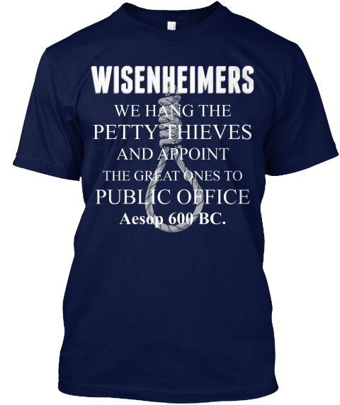 Wisenheimer We Hang The Pretty Thieves And Appoint The Great Ones To Public Office Aesop 600  Bc Navy T-Shirt Front