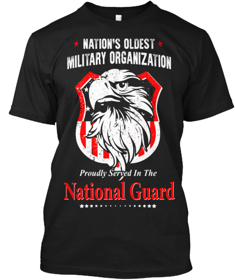 Nation S Oldest Military Organization Proudly Served In The National Guard Black T-Shirt Front