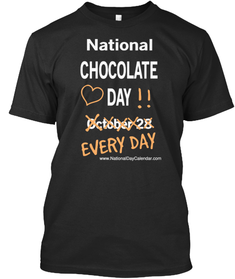National Chocolate Day October 28 Everyday Day Black T-Shirt Front