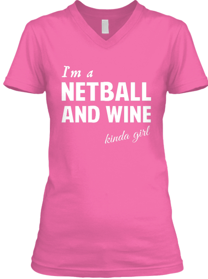 I'm A Netball And Wine Kinda Girl T-Shirt Front