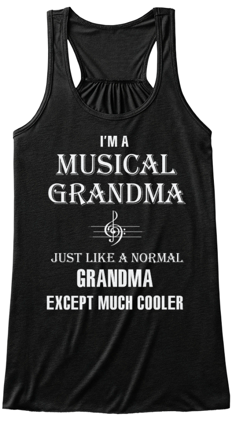 Im A Musical Grandma Just Like A Normal Grandma Except Much Cooler Black T-Shirt Front