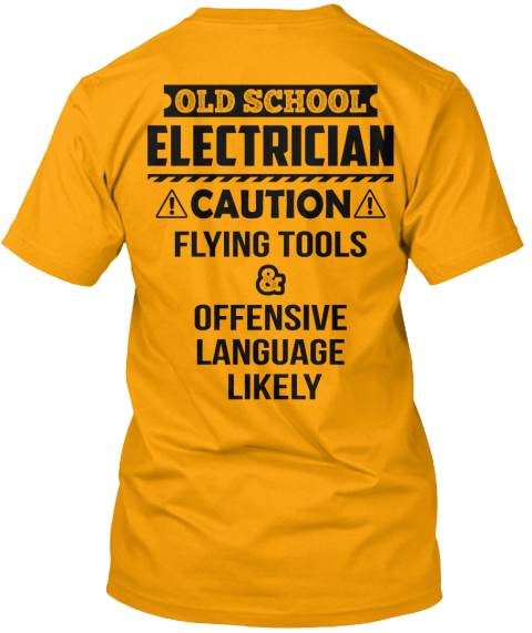 Old School Electrician Old School Electrician Caution Flying Tools & Offensive Language Likely Gold T-Shirt Back