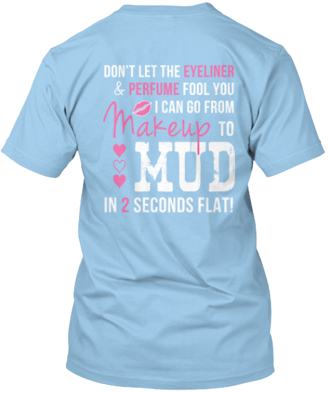 Makeup To Mud In 2 Seconds Flat Light Blue T-Shirt Back