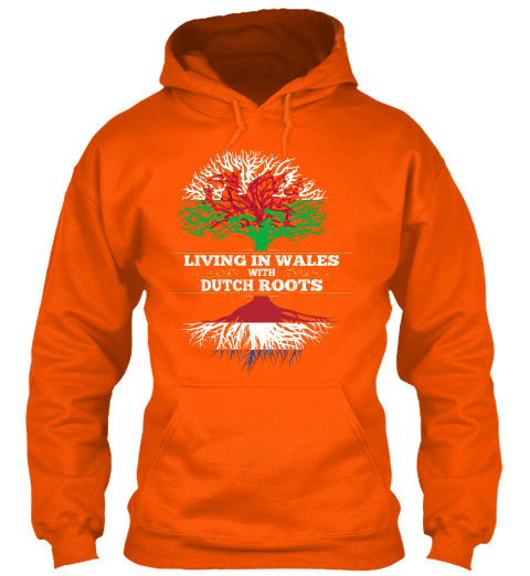 Living In Wales With Dutch Roots Safety Orange Sweatshirt Front
