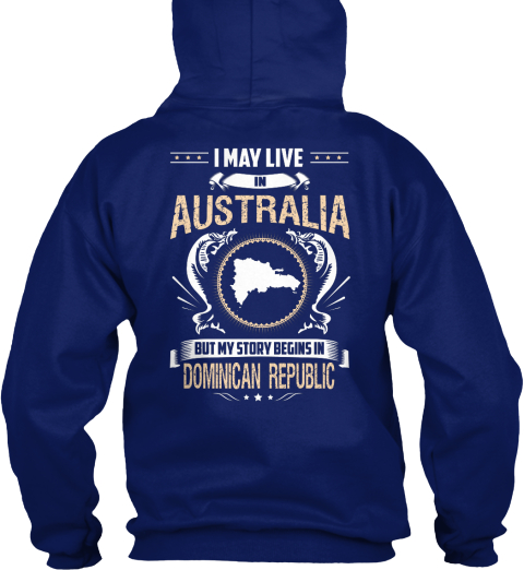 I May Live In Australia But My Story Begins In Dominican Republic Oxford Navy Sweatshirt Back