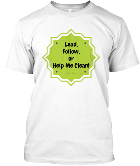 Lead, Follow, Or Help Me Clean White T-Shirt Front