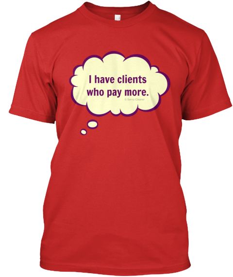 I Have Clients Who Pay More Red T-Shirt Front