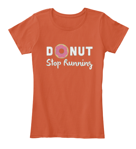2540fed74bef Donut Stop Running ! - donut stop running Products | Teespring
