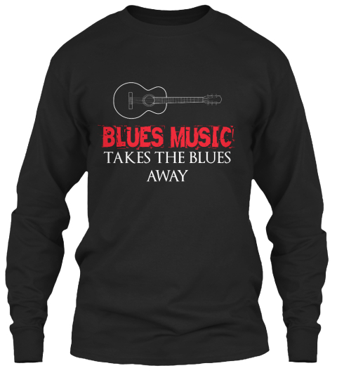 Blues Music Takes The Blues Away Black Long Sleeve T-Shirt Front