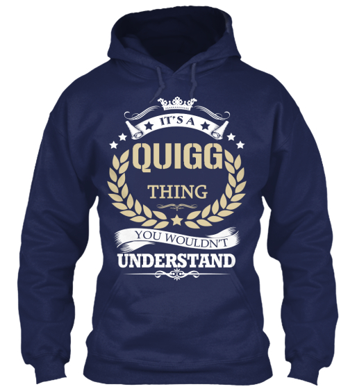 It's A Quigg Thing You Wouldn't Understand Sweatshirt Front