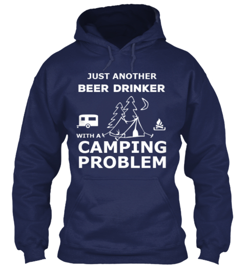 Just Another Beer Drinker With Camping Problem Navy Sweatshirt Front
