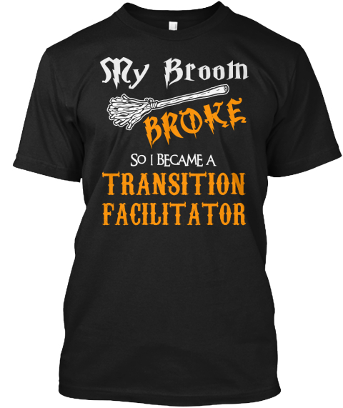 My Brooth Broke So I Became A Transition Facilitator Black T-Shirt Front