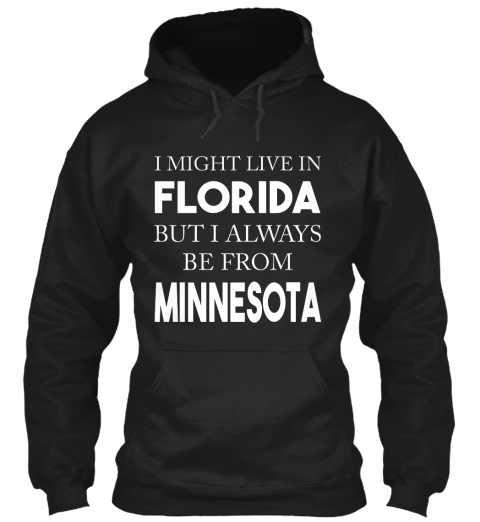I Might Live In Florida But I Always Be From Minnesota Black Sweatshirt Front