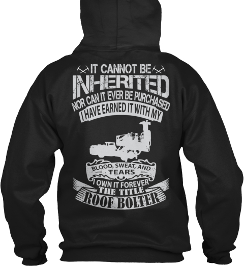It Cannot Be Inherited Nor It Can Be Ever Be Purchased I Have Earned It With My Blood Sweat And Tears I Owe It... Black Sweatshirt Back