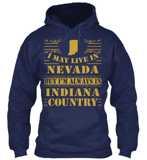 I May Live In Nevada But I'm Always Indiana Country Navy Sweatshirt Front