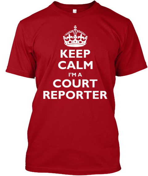 Keep Calm Im A Court Reporter Deep Red T-Shirt Front