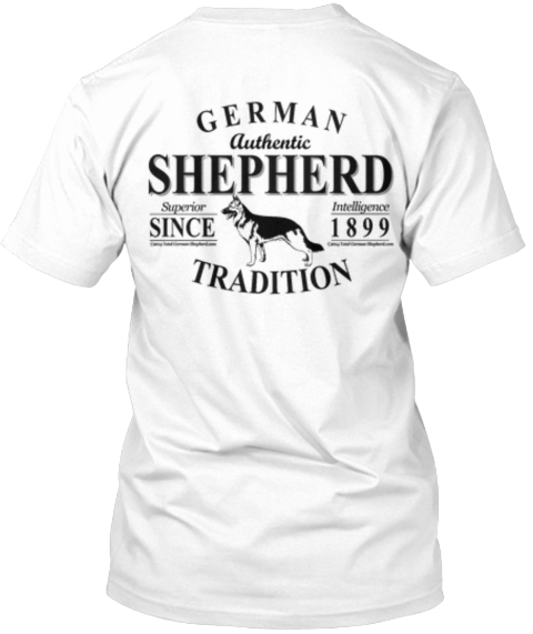 Limited Ed. German Shepherd 2 Sided Tee! White T-Shirt Back