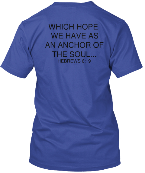 Which Hope We Have As An Anchor Of The Soul... Hebrews 6.19 Deep Royal T-Shirt Back