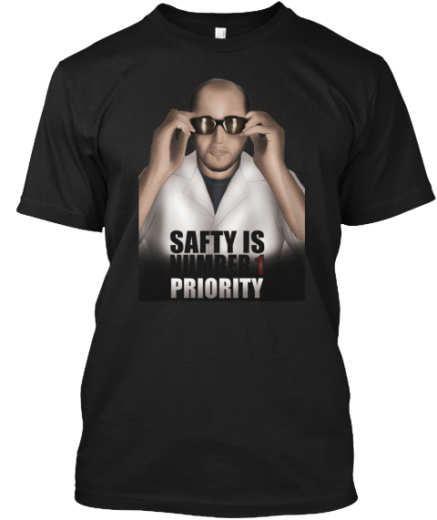 b4bb1c76e90 T-shirts by CrazyRussianHacker. Safty Is Number 1 Priority Black T-Shirt  Front