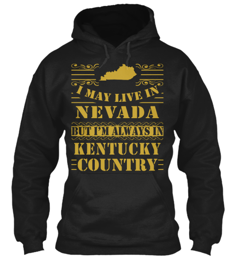 I May Live In Nevada But I'm Always In Kentucky Country Black Sweatshirt Front
