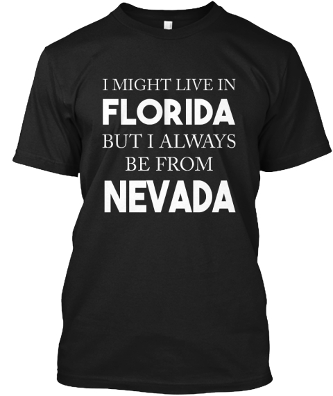 I Might Live In Florida But I Always Be From Nevada Black T-Shirt Front